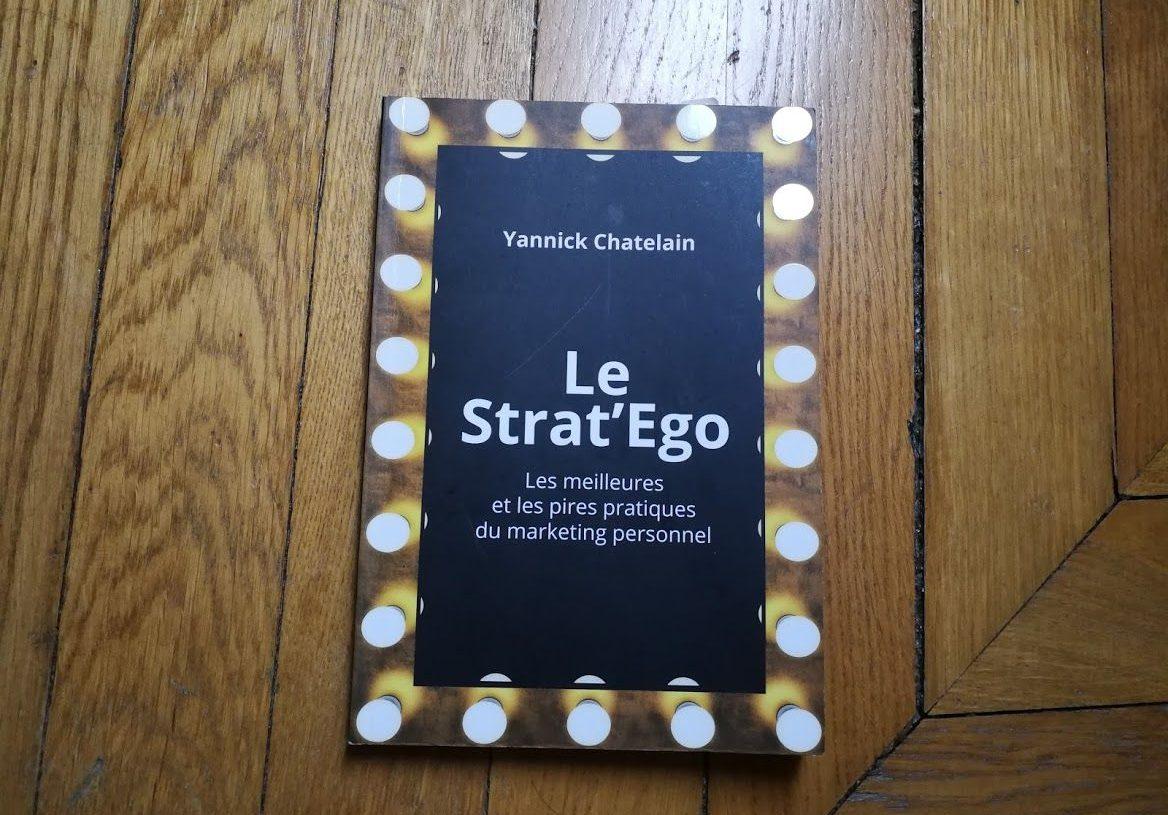 Le Strat'Ego : Les Meilleures et les Pires Pratiques du Marketing Personnel
