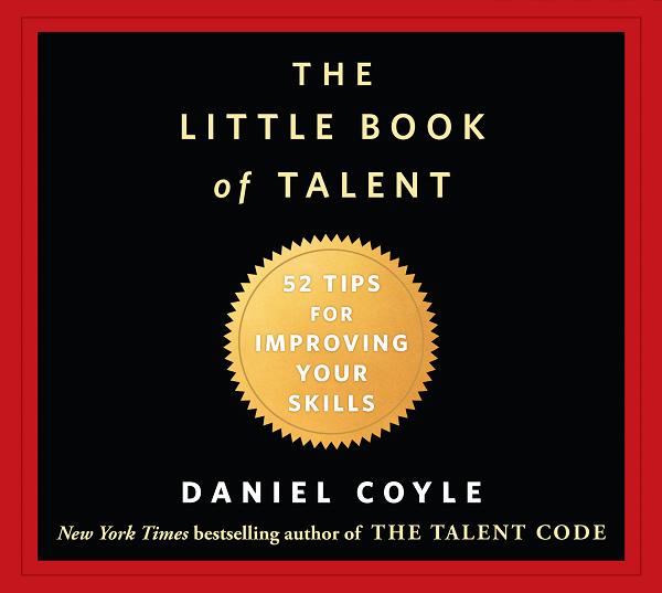 The Little Book of Talent, de Daniel Coyle : apprendre à apprendre !
