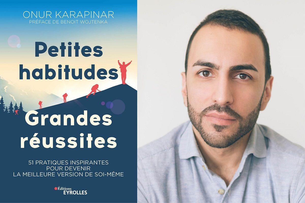 Petites Habitudes, Grandes Réussites : Le Livre d'Onur Karapinar Pour Réussir Votre Vie !